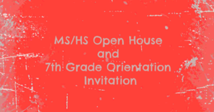 MS/HS Open House and 7th Grade Orientation Invitation